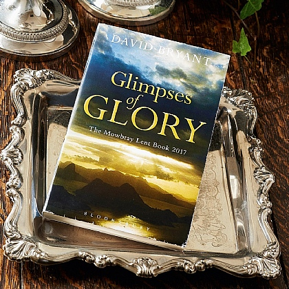 Glimpses of Glory The Mowbray Lent Book 2017